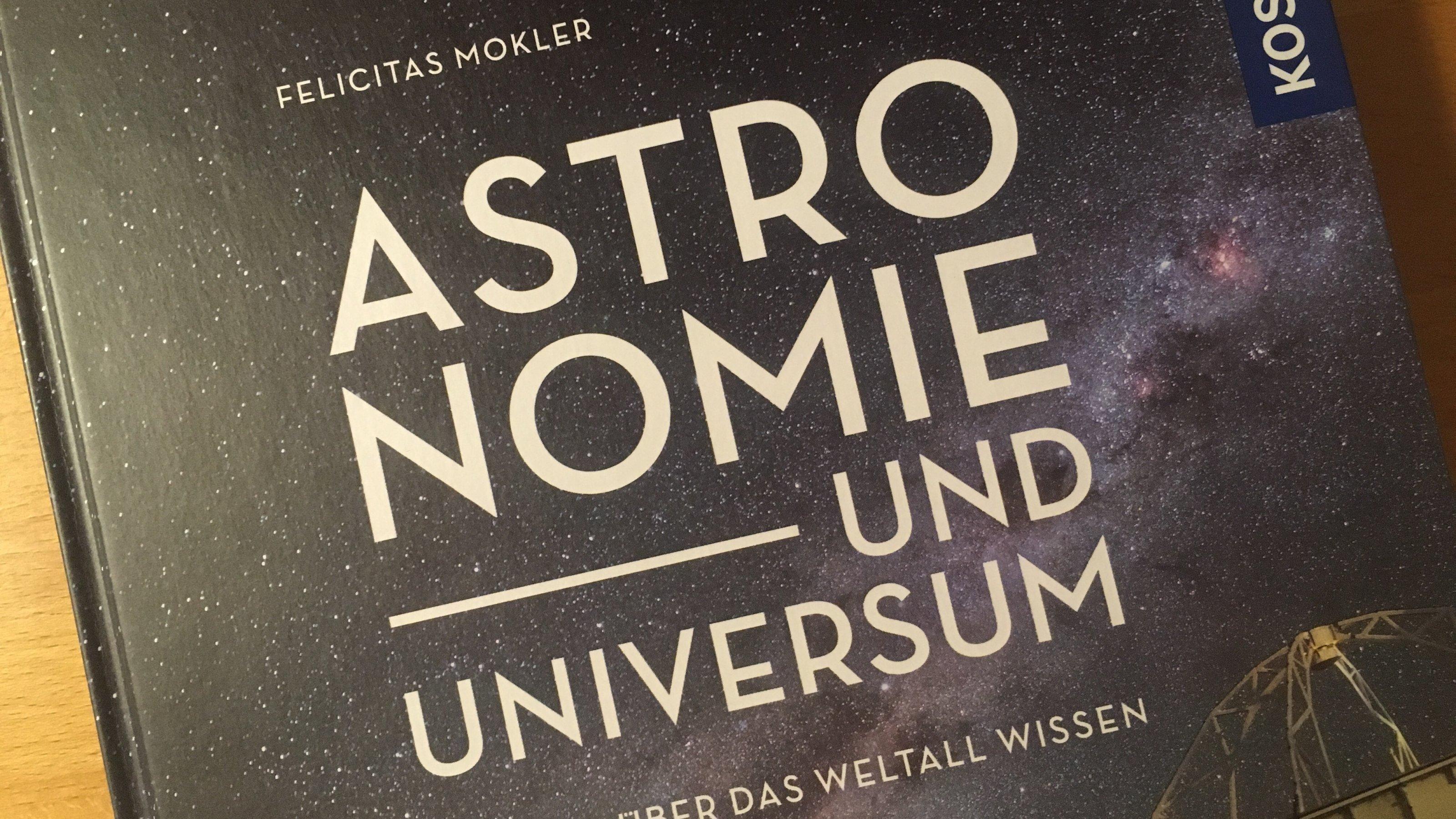 """Titelseite des Buchs """"Astronomie und Universum"""" von Felicitas Mokler aus der Kosmos.Verlag"""