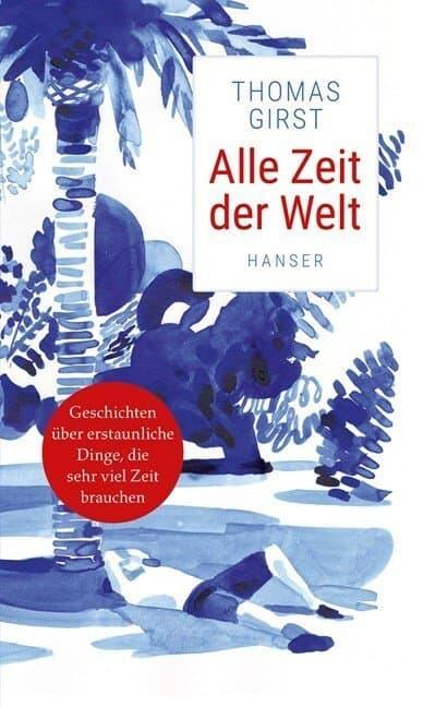 """Das Buchcover von """"Alle Zeit der Welt"""" Hanser-Verlag: ein Mann liegt unter einer Palme, blau-weiße Zeichnung."""